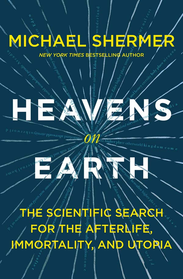 Heavens on Earth: The Scientific Search for the Afterlife, Immortality, and Utopia (book cover)