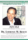 Atom: From the Big Bang to the Origin of Life, by Dr. Lawrence Krauss