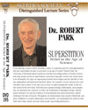 Superstition: Belief in the Age of Science, by Dr. Robert Park
