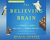 The Believing Brain <br /> (unabridged audio presentation) <br /> by Dr. Michael Shermer