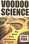 Voodoo+Science%3A+The+Road+From+Foolishness+to+Fraud%2C+by+Robert+L.+Park
