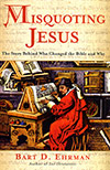 Misquoting Jesus: The Story Behind Who Changed the Bible and Why, by Bart D. Ehrman