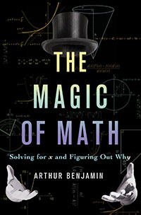 The Magic of Math, by Arthur Benjamin