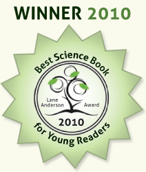 2010 Lane Anderson Award Winner for Best Science Book for Young Readers